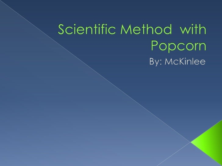 Scientific Method  with Popcorn<br />By: McKinlee<br />