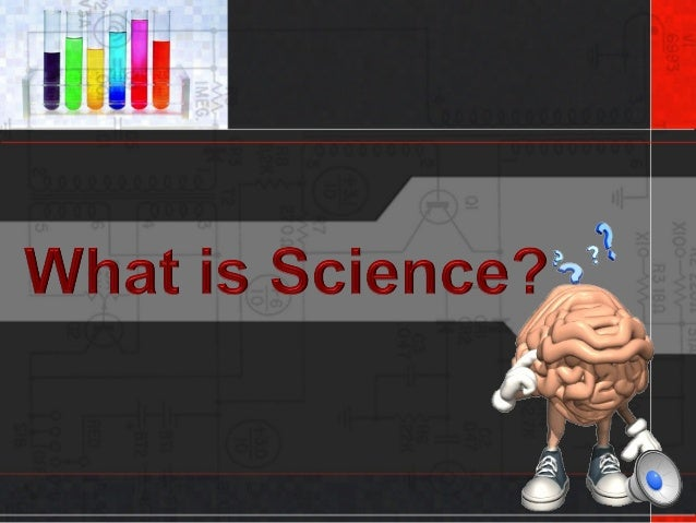 What is Science? Science is a process that uses observations and investigations to gain knowledge about nature.