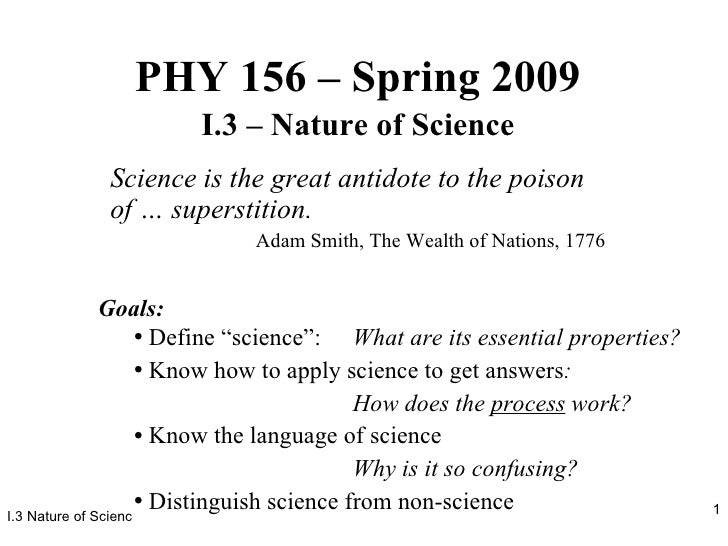 PHY 156 – Spring 2009 I.3 – Nature of Science Science is the great antidote to the poison of … superstition. Adam Smith, T...