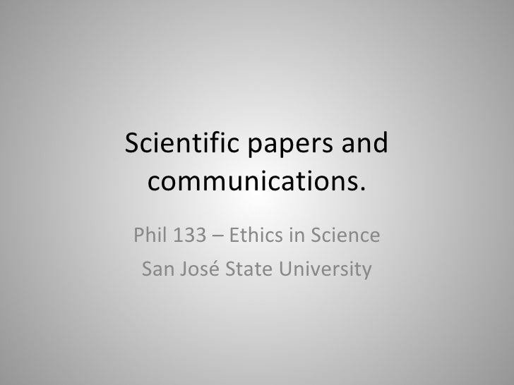 Scientific papers and communications. Phil 133 – Ethics in Science San José State University