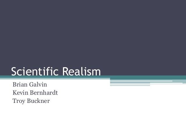 Scientific Realism Brian Galvin Kevin Bernhardt Troy Buckner