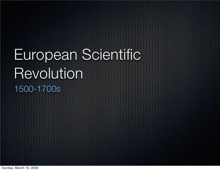 European Scientific        Revolution        1500-1700s     Sunday, March 15, 2009