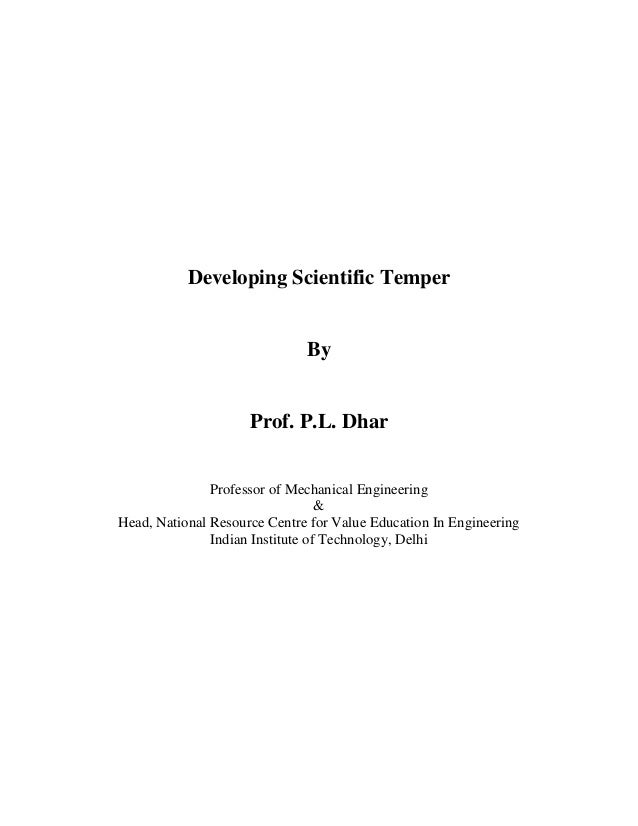Developing Scientific Temper  By  Prof. P.L. Dhar Professor of Mechanical Engineering & Head, National Resource Centre for...
