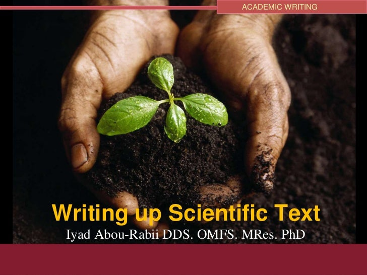ACADEMIC WRITINGWriting up Scientific Text Iyad Abou-Rabii DDS. OMFS. MRes. PhD