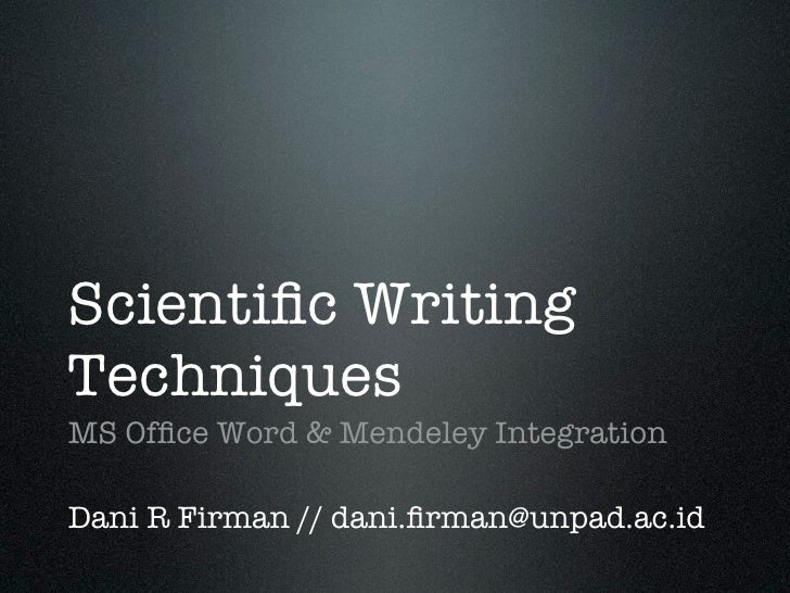 Scientific WritingTechniquesMS Office Word & Mendeley IntegrationDani R Firman // dani.firman@unpad.ac.id