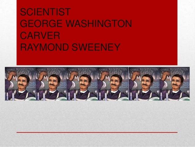 SCIENTIST GEORGE WASHINGTON CARVER RAYMOND SWEENEY