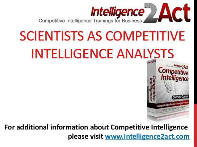 SCIENTISTS AS COMPETITIVEINTELLIGENCE ANALYSTSFor additional information about Competitive Intelligenceplease visit www.In...