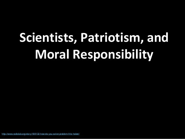 Scientists, Patriotism, and Moral Responsibility http://www.radiolab.org/story/180132-how-do-you-solve-problem-fritz-haber/