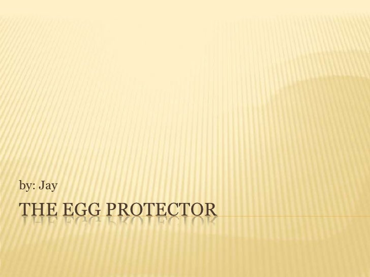The egg protector<br />by: Jay<br />