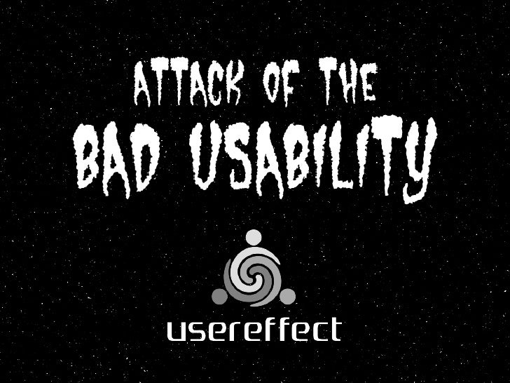 Attack of The Bad Usability!
