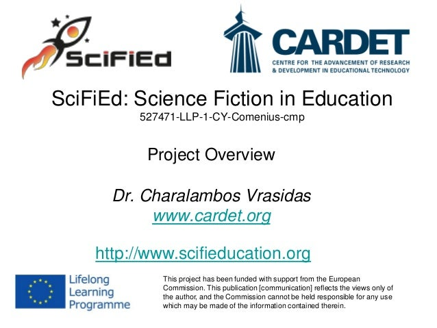 SciFiEd: Science Fiction in Education 527471-LLP-1-CY-Comenius-cmp Project Overview Dr. Charalambos Vrasidas www.cardet.or...