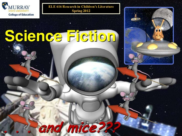 ELE 616 Research in Children's Literature                   Spring 2012Science Fiction. . . and mice???