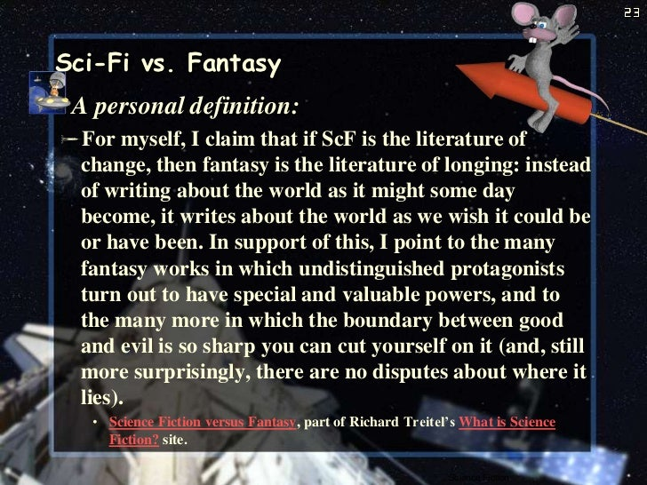 science fiction vs fantasy essay Science fiction science fiction is a type of imaginative literature it provides a mental picture of something that may happen on realistic scientific principles and facts.