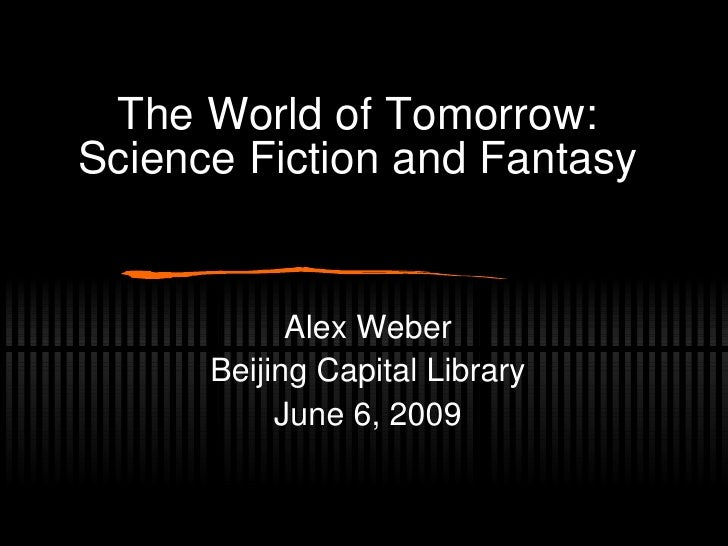 The World of Tomorrow: Science Fiction and Fantasy               Alex Weber       Beijing Capital Library            June ...
