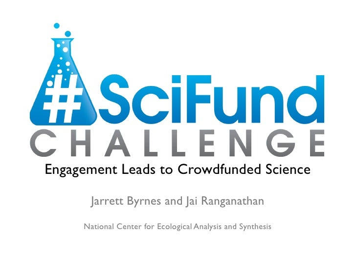 Engagement Leads to Crowdfunded Science	        Jarrett Byrnes and Jai Ranganathan 	      National Center for Ecological A...