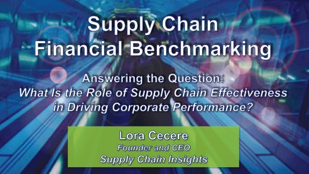 Supply Chain Insights Global Summit 2013 - Supply Chain Financial Benchmarking with Lora Cecere