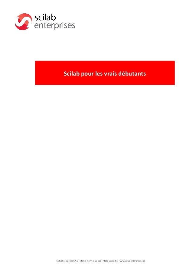 Scilab  pour  les  vrais  débutants  Scilab  Enterprises  S.A.S  -‐  143  bis  rue  Yves  Le  Coz  -‐  78000  Versailles...