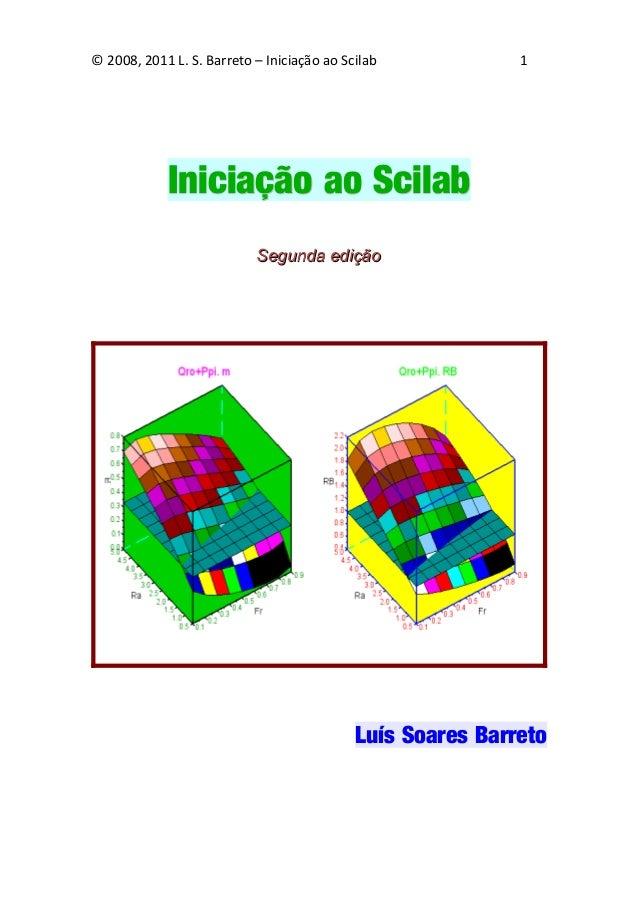 © 2008, 2011 L. S. Barreto – Iniciação ao Scilab  1  Iniciação ao Scilab Segunda edição  Luís Soares Barreto