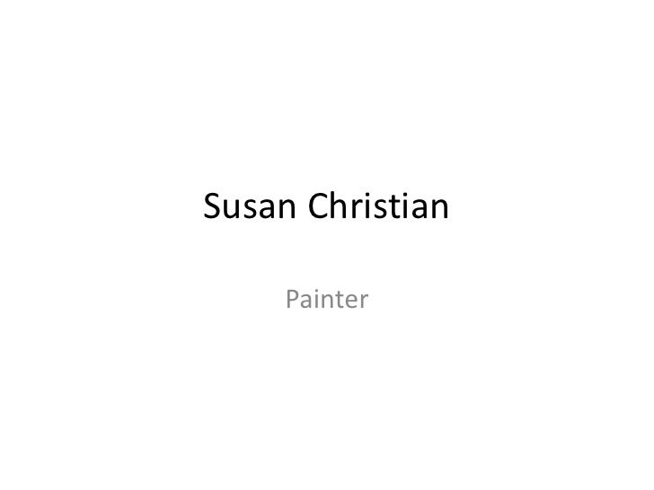 Susan Christian<br />Painter<br />