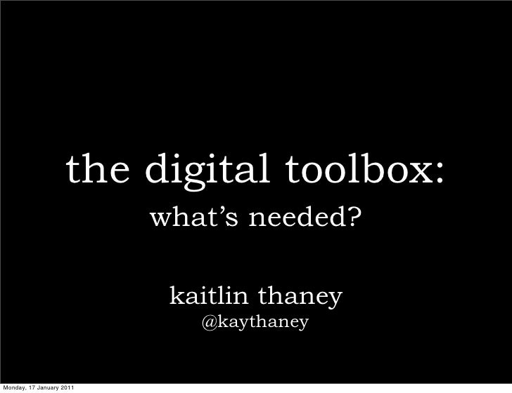 the digital toolbox:                          what's needed?                           kaitlin thaney                     ...