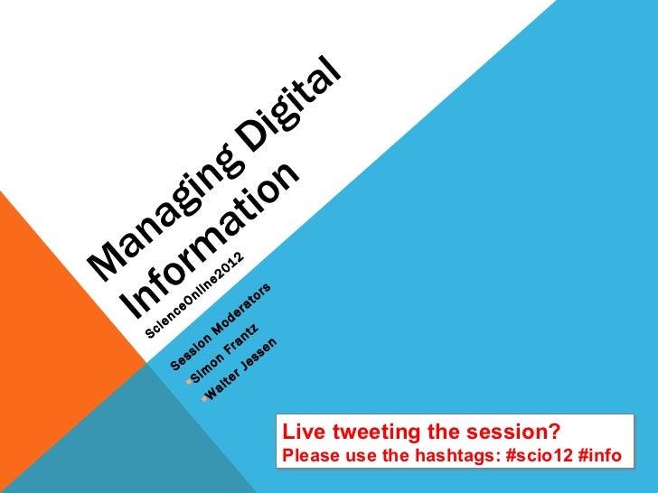 Managing Digital Information ScienceOnline2012  <ul><li>Session Moderators </li></ul><ul><li>Simon Frantz </li></ul><ul><l...