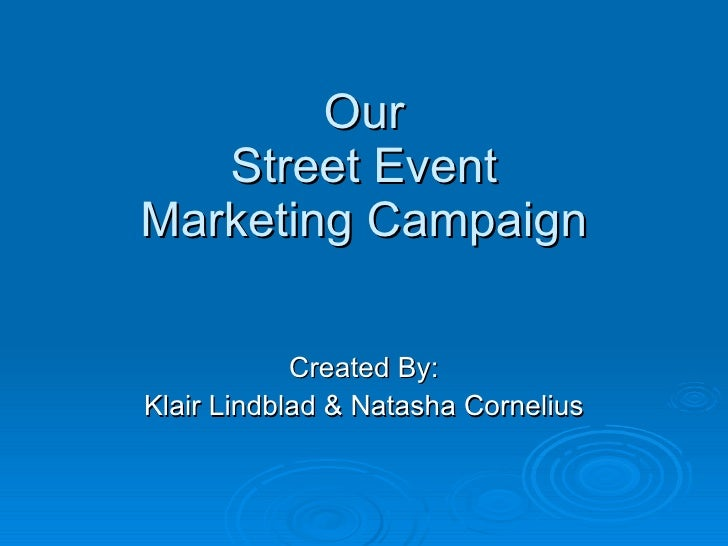Our Street Event Marketing Campaign Created By: Klair Lindblad & Natasha Cornelius