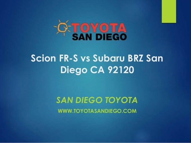 Scion FR-S vs Subaru BRZ San Diego CA 92120 SAN DIEGO TOYOTA WWW.TOYOTASANDIEGO.COM