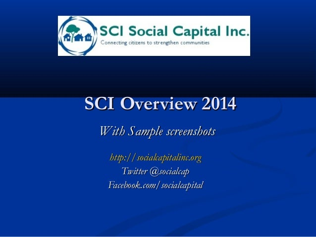 SCI Overview 2014SCI Overview 2014 With Sample screenshotsWith Sample screenshots http://socialcapitalinc.orghttp://social...