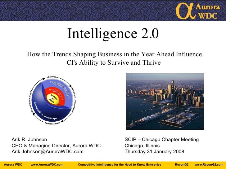 Intelligence 2.0 How the Trends Shaping Business in the Year Ahead Influence CI's Ability to Survive and Thrive Arik R. Jo...