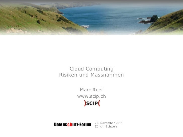 Cloud Computing  Risiken und Massnahmen           Marc Ruef          www.scip.ch                    22. November 2011Daten...