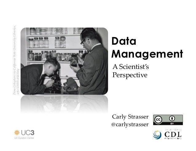 Data Management: Scientist Perspective - UC3 Data Curation Workshop