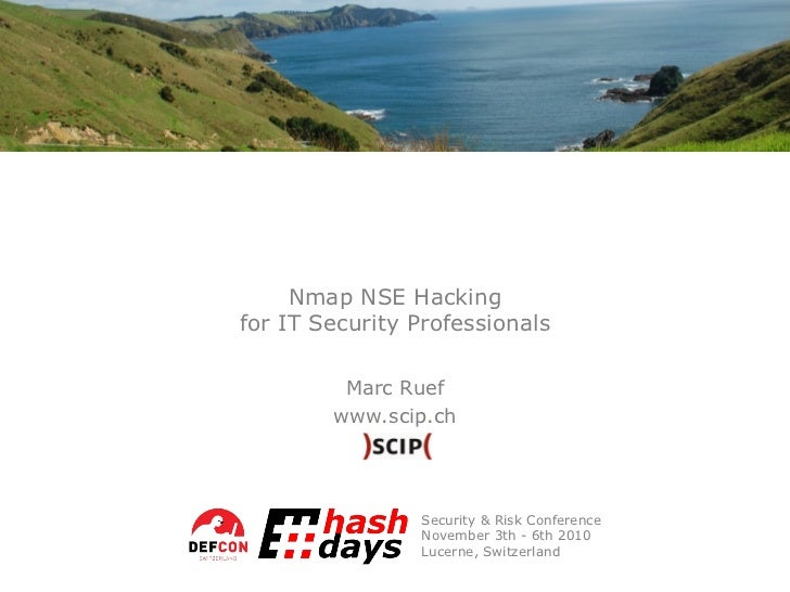 Nmap NSE Hacking for IT Security Professionals Marc Ruef www.scip.ch Security & Risk Conference November 3th - 6th 2010 Lu...