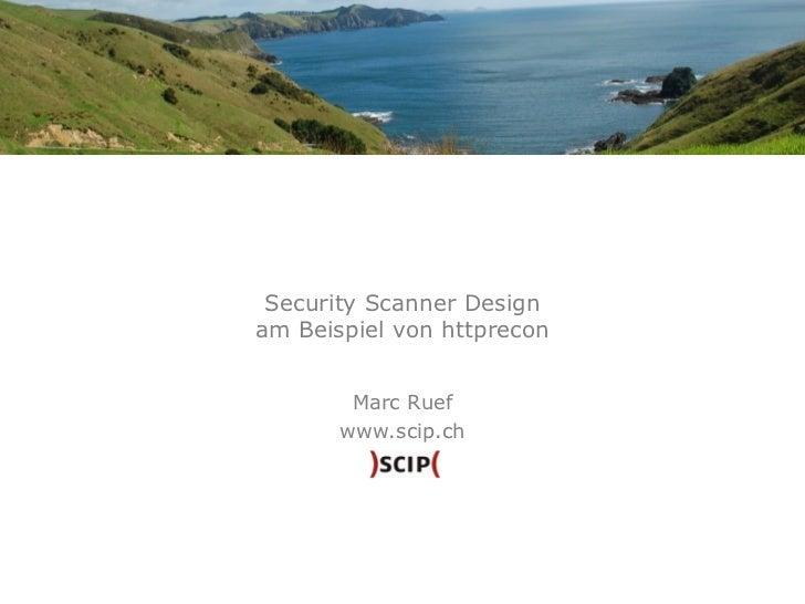 Security Scanner Design am Beispiel von httprecon Marc Ruef www.scip.ch
