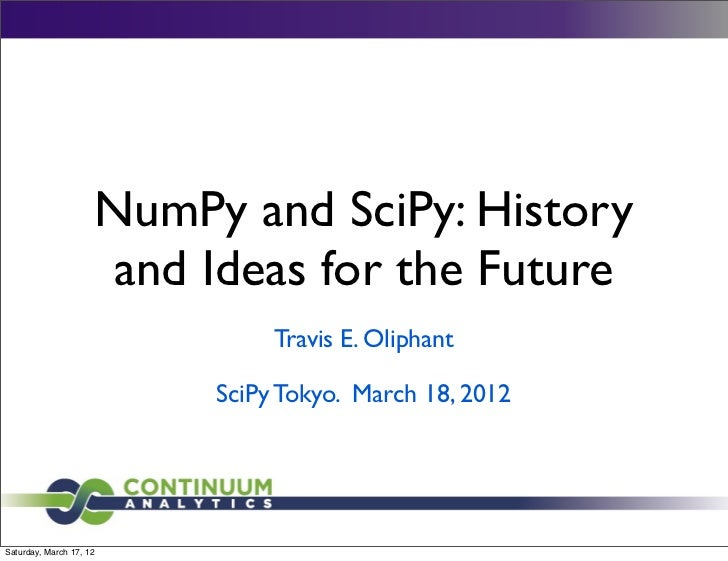 NumPy and SciPy: History                     and Ideas for the Future                               Travis E. Oliphant    ...