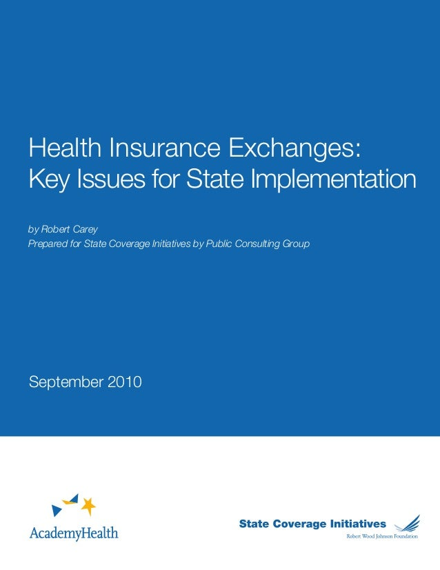 Health Insurance Exchanges:Key Issues for State Implementationby Robert CareyPrepared for State Coverage Initiatives by Pu...