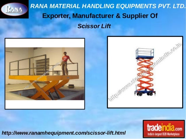 RANA MATERIAL HANDLING EQUIPMENTS PVT. LTD. http://www.ranamhequipment.com/scissor-lift.html Exporter, Manufacturer & Supp...