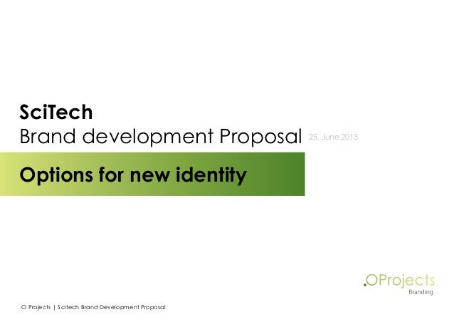 SciTech Brand development Proposal  Options for new identity  .O Projects   Scitech Brand Development Proposal  25, June ...