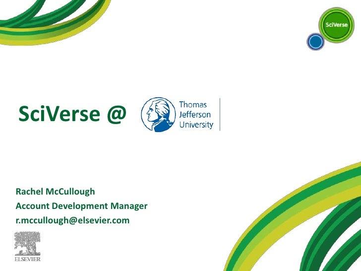 SciVerse @<br />Rachel McCullough<br />Account Development Manager<br />r.mccullough@elsevier.com<br />