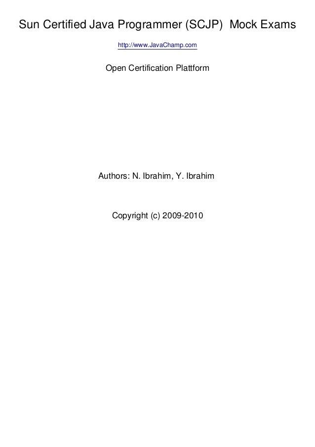 Sun Certified Java Programmer (SCJP) Mock Exams http://www.JavaChamp.com Open Certification Plattform Authors: N. Ibrahim,...