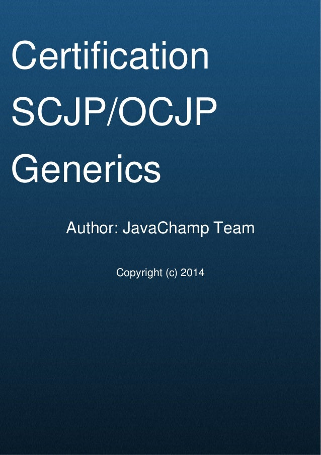 Cover Page Certification SCJP/OCJP Generics Author: JavaChamp Team Copyright (c) 2014