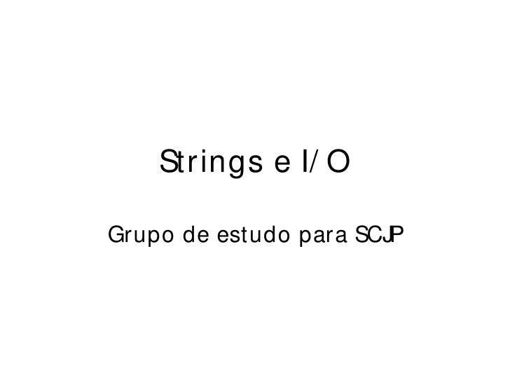 Strings e I/ O  Grupo de estudo para SCJP
