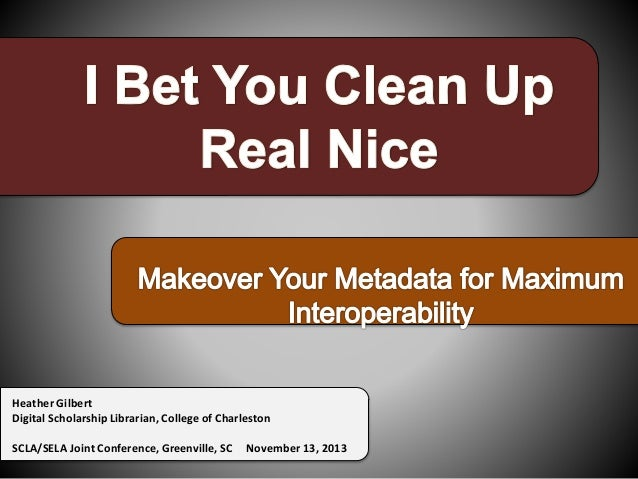 I Bet You Clean Up Real Nice: Makeover Your Metadata for Maximum Interoperability
