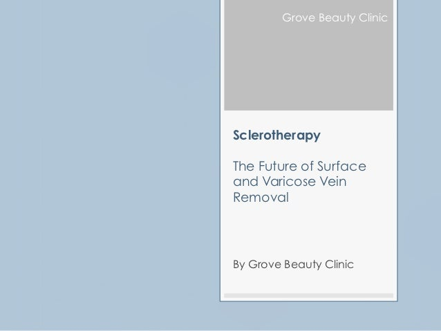 Grove Beauty ClinicSclerotherapyThe Future of Surfaceand Varicose VeinRemovalBy Grove Beauty Clinic