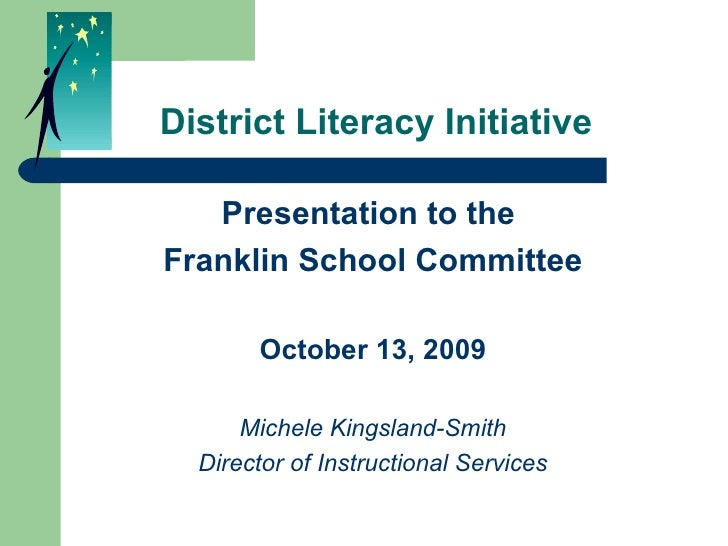 District Literacy Initiative <ul><li>Presentation to the  </li></ul><ul><li>Franklin School Committee </li></ul><ul><li>Oc...