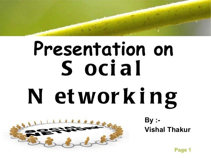 Social Networking <ul><li>By :- </li></ul><ul><li>Vishal Thakur </li></ul>Presentation on