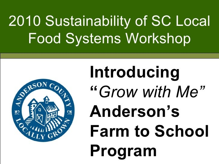 """2010 Sustainability of SC Local Food Systems Workshop Introducing """" Grow with Me""""  Anderson's Farm to School Program"""