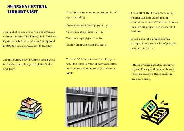 This leaflet is about our visit to Swansea Central Library. The library is located on Oystermouth Road and was first opene...