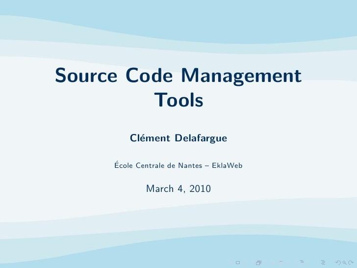 Source Code Management          Tools          Cl´ment Delafargue            e       ´      Ecole Centrale de Nantes – Ekl...