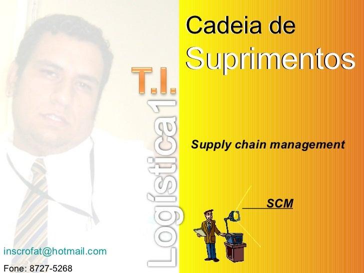 [email_address] Fone: 8727-5268 Cadeia de   Suprimentos Cadeia de  Suprimentos Supply chain management SCM