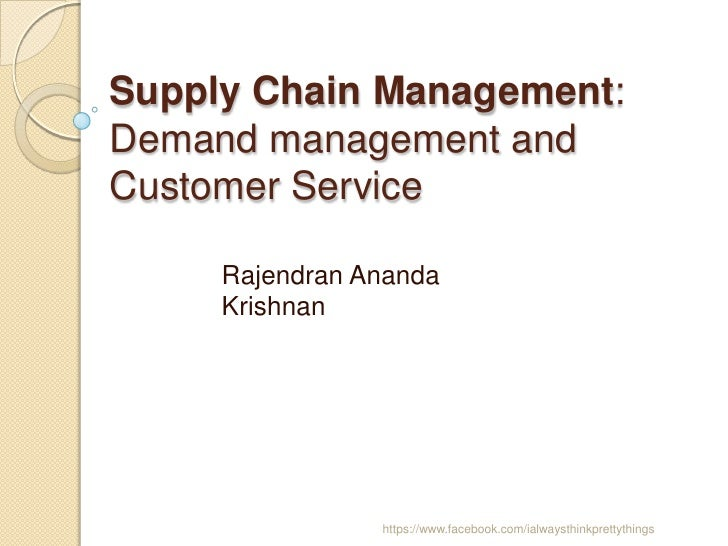 Supply Chain Management:Demand management andCustomer Service     Rajendran Ananda     Krishnan                https://www...